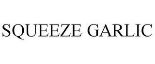 mark for SQUEEZE GARLIC, trademark #86471228
