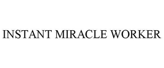 mark for INSTANT MIRACLE WORKER, trademark #86482111