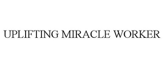 mark for UPLIFTING MIRACLE WORKER, trademark #86483470