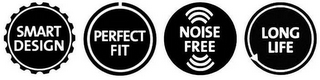 mark for SMART DESIGN PERFECT FIT NOISE FREE LONG LIFE, trademark #86489208