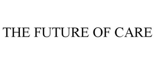 mark for THE FUTURE OF CARE, trademark #86490062