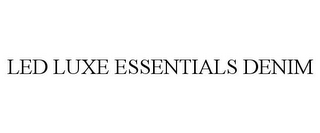 mark for LED LUXE ESSENTIALS DENIM, trademark #86495600
