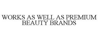 mark for WORKS AS WELL AS PREMIUM BEAUTY BRANDS, trademark #86496464