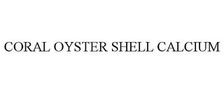 mark for CORAL OYSTER SHELL CALCIUM, trademark #86518112