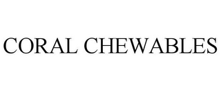 mark for CORAL CHEWABLES, trademark #86518146