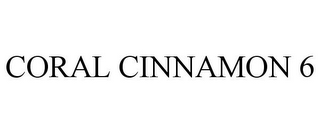 mark for CORAL CINNAMON 6, trademark #86518786