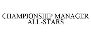 mark for CHAMPIONSHIP MANAGER ALL-STARS, trademark #86521004