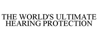 mark for THE WORLD'S ULTIMATE HEARING PROTECTION, trademark #86556397
