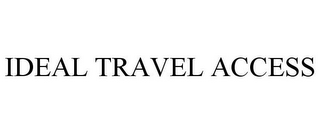 mark for IDEAL TRAVEL ACCESS, trademark #86600232