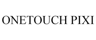 mark for ONETOUCH PIXI, trademark #86603223