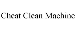 mark for CHEAT CLEAN MACHINE, trademark #86613183