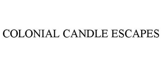 mark for COLONIAL CANDLE ESCAPES, trademark #86616694