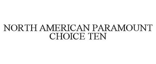mark for NORTH AMERICAN PARAMOUNT CHOICE TEN, trademark #86620917