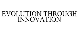 mark for EVOLUTION THROUGH INNOVATION, trademark #86627762