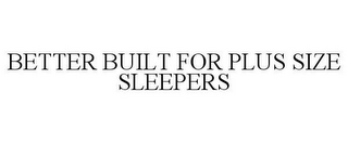 mark for BETTER BUILT FOR PLUS SIZE SLEEPERS, trademark #86645480