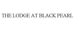 mark for THE LODGE AT BLACK PEARL, trademark #86660441