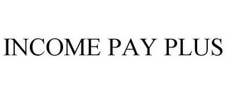 mark for INCOME PAY PLUS, trademark #86662388