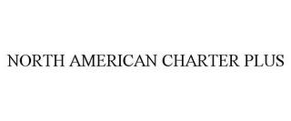 mark for NORTH AMERICAN CHARTER PLUS, trademark #86677335