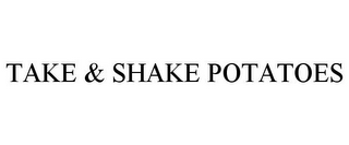 mark for TAKE & SHAKE POTATOES, trademark #86696449