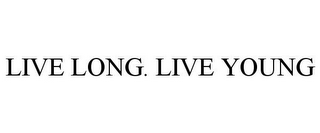 mark for LIVE LONG. LIVE YOUNG, trademark #86706676