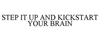 mark for STEP IT UP AND KICKSTART YOUR BRAIN, trademark #86708451