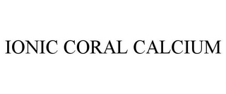 mark for IONIC CORAL CALCIUM, trademark #86754480