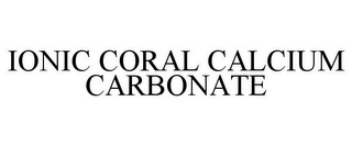 mark for IONIC CORAL CALCIUM CARBONATE, trademark #86754537