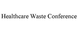 mark for HEALTHCARE WASTE CONFERENCE, trademark #86756915