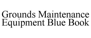 mark for GROUNDS MAINTENANCE EQUIPMENT BLUE BOOK, trademark #86765629