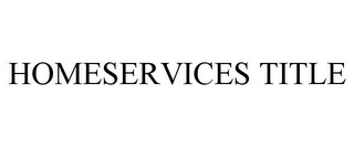 mark for HOMESERVICES TITLE, trademark #86780729