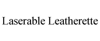 mark for LASERABLE LEATHERETTE, trademark #86781044