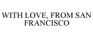 mark for WITH LOVE, FROM SAN FRANCISCO, trademark #86781297