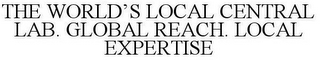mark for THE WORLD'S LOCAL CENTRAL LAB. GLOBAL REACH. LOCAL EXPERTISE, trademark #86781299