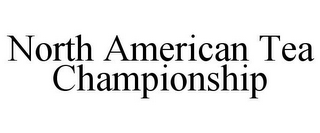 mark for NORTH AMERICAN TEA CHAMPIONSHIP, trademark #86781815