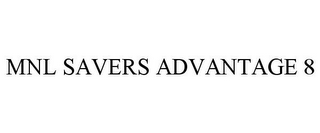 mark for MNL SAVERS ADVANTAGE 8, trademark #86782156
