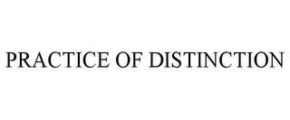 mark for PRACTICE OF DISTINCTION, trademark #86799960