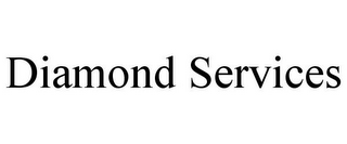mark for DIAMOND SERVICES, trademark #86817501