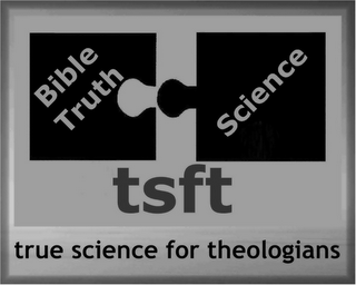 mark for TSFT TRUE SCIENCE FOR THEOLOGIANS BIBLETRUTH SCIENCE, trademark #86836380
