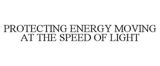 mark for PROTECTING ENERGY MOVING AT THE SPEED OF LIGHT, trademark #86836683