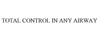 mark for TOTAL CONTROL IN ANY AIRWAY, trademark #86841360