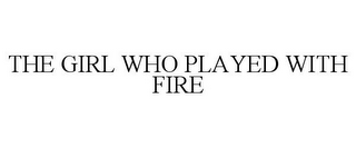 mark for THE GIRL WHO PLAYED WITH FIRE, trademark #86855478