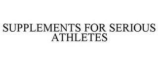 mark for SUPPLEMENTS FOR SERIOUS ATHLETES, trademark #86888016