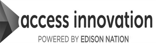 mark for ACCESS INNOVATION POWERED BY EDISON NATION, trademark #86893053