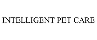 mark for INTELLIGENT PET CARE, trademark #86895968