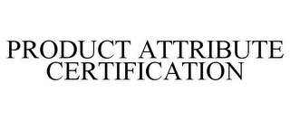 mark for PRODUCT ATTRIBUTE CERTIFICATION, trademark #86901045