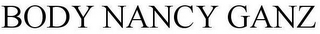 mark for BODY NANCY GANZ, trademark #86918847