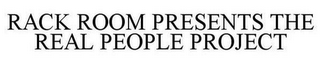 mark for RACK ROOM PRESENTS THE REAL PEOPLE PROJECT, trademark #86920973