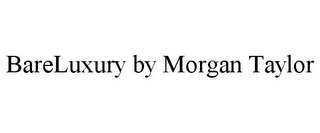 mark for BARELUXURY BY MORGAN TAYLOR, trademark #86925342