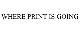 mark for WHERE PRINT IS GOING, trademark #86926147