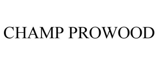 mark for CHAMP PROWOOD, trademark #86927302